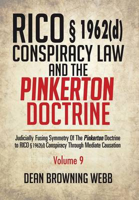 Rico � 1962(d) Conspiracy Law and the Pinkerton Doctrine: Judicially Fusing Symmetry of the Pinkerton Doctrine to Rico � 1962(d) Conspiracy Through Mediate Causation (Hardback)
