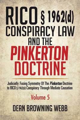 Rico 1962(d) Conspiracy Law and the Pinkerton Doctrine: Judicially Fusing Symmetry of the Pinkerton Doctrine to Rico 1962(d) Conspiracy Through Mediate Causation (Paperback)