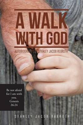 A Walk with God: Autobiography of Stanley Jacob Rexroth (Paperback)
