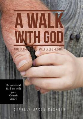 A Walk with God: Autobiography of Stanley Jacob Rexroth (Hardback)