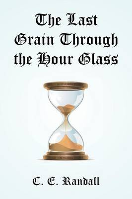 The Last Grain Through the Hour Glass (Paperback)
