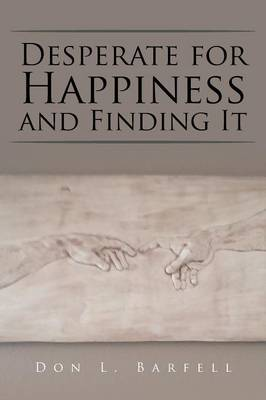 Desperate for Happiness and Finding It (Paperback)