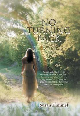 No Turning Back: Sometimes Life Leads You in Direction Unknown to Your Heart. Sometimes You Follow Without a Map and End Up in Exactly the Place You Needed to Be. Sometimes There's No Turning Back. (Hardback)