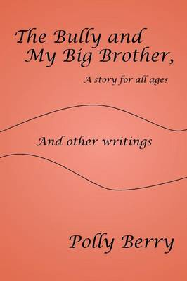 The Bully and My Big Brother, a story for all ages: And other writings (Paperback)