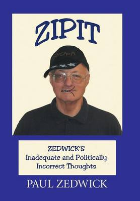 Zipit: Zedwick's Inadequate and Politically Incorrect Thoughts (Hardback)