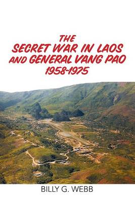 The Secret War in Laos and General Vang Pao 1958-1975 (Paperback)