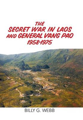 The Secret War in Laos and General Vang Pao 1958-1975 (Hardback)
