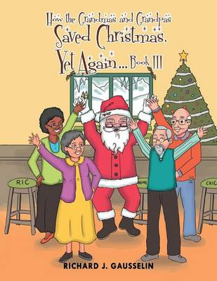 How the Grandmas and Grandpas Saved Christmas, Yet Again Book III (Paperback)