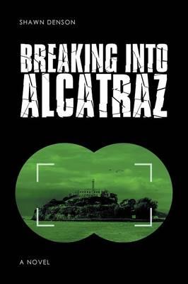 Breaking Into Alcatraz (Paperback)
