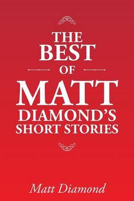The Best of Matt Diamond's Short Stories (Paperback)