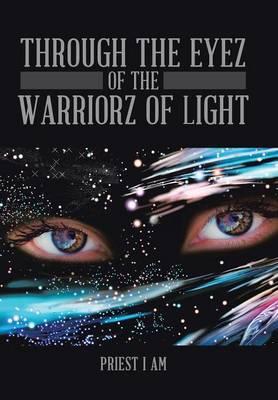 Through the Eyez of the Warriorz of Light (Hardback)