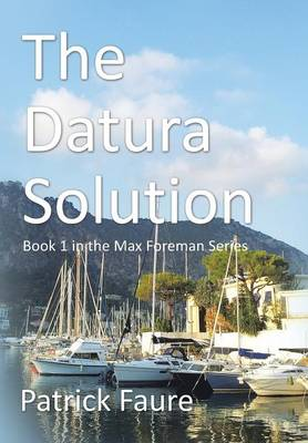 The Datura Solution: Book 1 in the Max Foreman Series (Hardback)