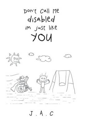 Don't Call Me Disabled Im Just Like You (Hardback)