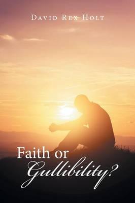 Faith or Gullibility? (Paperback)