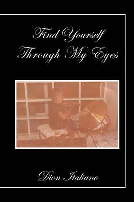Find Yourself Through My Eyes (Paperback)