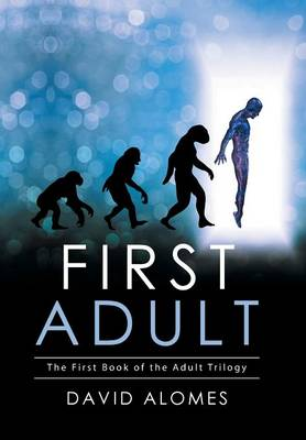 First Adult: The First Book of the Adult Trilogy (Hardback)