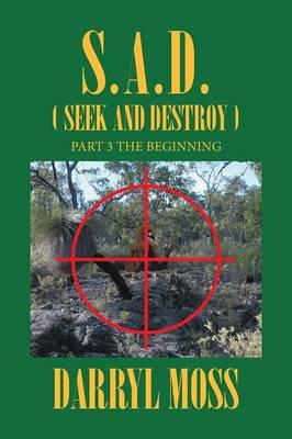 S.A.D. (Seek & Destroy): Book 3 the Beginning (Paperback)