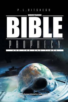 Understanding Bible Prophecy and the End Times: A Comprehensive Approach (Paperback)