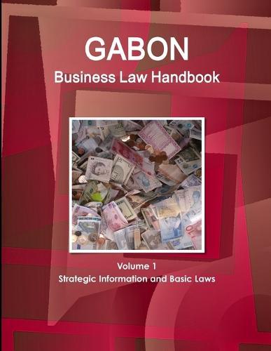 Gabon Business Law Handbook Volume 1 Strategic Information and Basic Laws (Paperback)