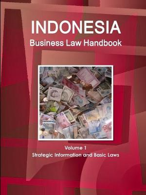 Indonesia Business Law Handbook Volume 1 Strategic Information and Basic Laws (Paperback)