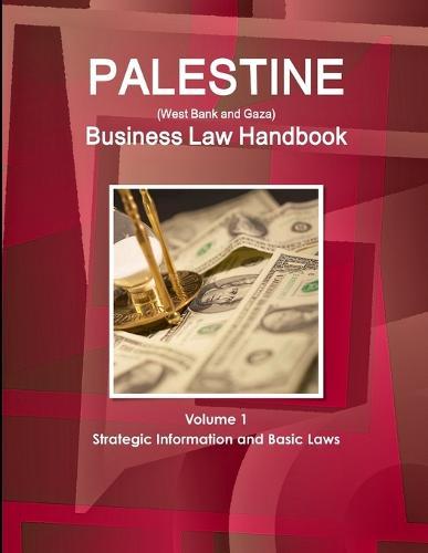 Palestine (West Bank and Gaza) Business Law Handbook Volume 1 Strategic Information and Basic Laws (Paperback)