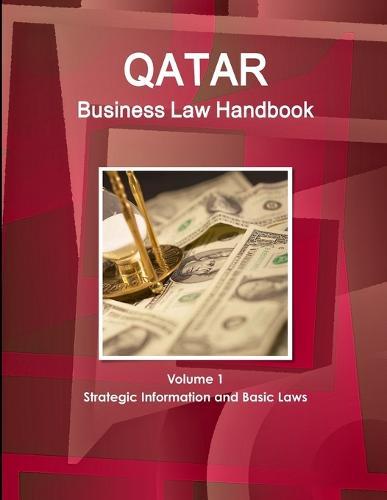 Qatar Business Law Handbook Volume 1 Strategic Information and Basic Laws (Paperback)