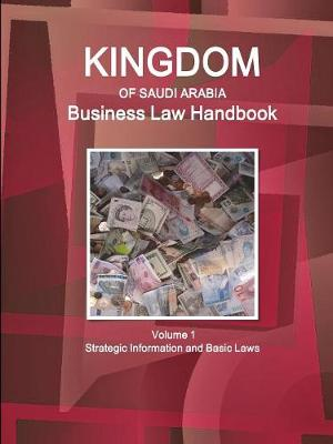 Kingdom of Saudi Arabia Business Law Handbook Volume 1 Strategic Information and Basic Laws (Paperback)