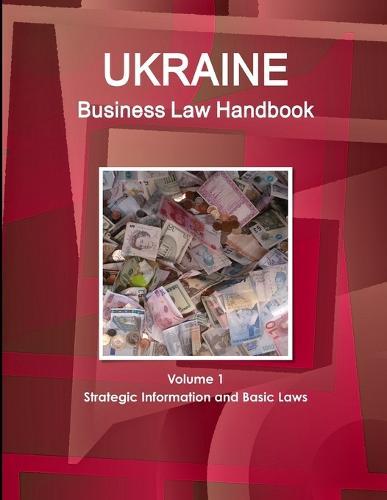 Ukraine Business Law Handbook Volume 1 Strategic Information and Basic Laws (Paperback)