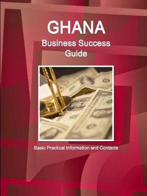 Ghana Business Success Guide - Basic Practical Information and Contacts (Paperback)