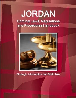Jordan Criminal Laws, Regulations and Procedures Handbook - Strategic Information and Basic Law (Paperback)