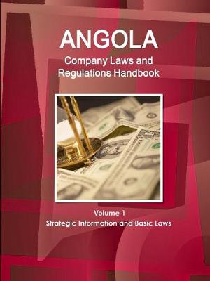 Angola Company Laws and Regulations Handbook Volume 1 Strategic Information and Basic Laws (Paperback)