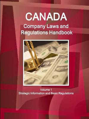Canada Company Laws and Regulations Handbook Volume 1 Strategic Information and Basic Regulations (Paperback)