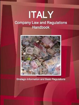 Italy Company Law and Regulations Handbook - Strategic Information and Basic Regulations (Paperback)
