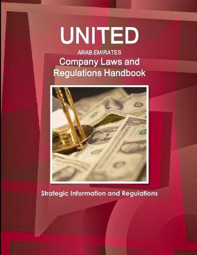 United Arab Emirates Company Laws and Regulations Handbook- Strategic Information and Regulations (Paperback)