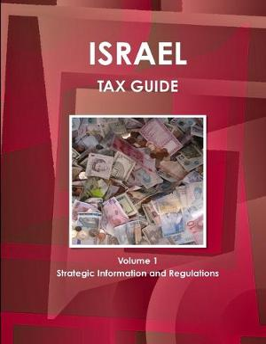 Israel Tax Guide Volume 1 Strategic Information and Regulations (Paperback)