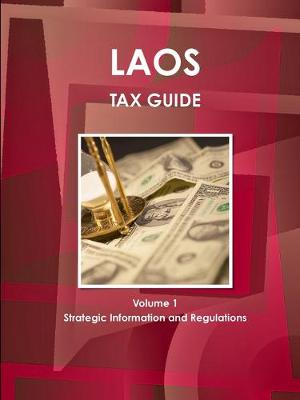 Laos Tax Guide Volume 1 Strategic Information and Regulations (Paperback)
