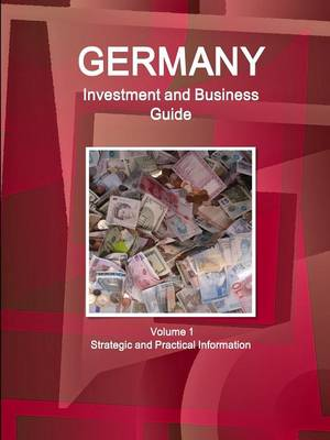 Germany Investment and Business Guide Volume 1 Strategic and Practical Information (Paperback)