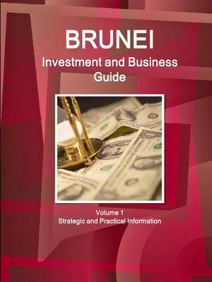 Brunei Investment and Business Guide Volume 1 Strategic and Practical Information (Paperback)