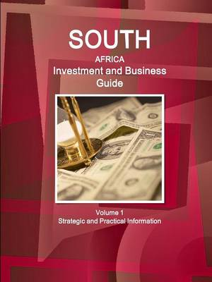 South Africa Investment and Business Guide Volume 1 Strategic and Practical Information (Paperback)