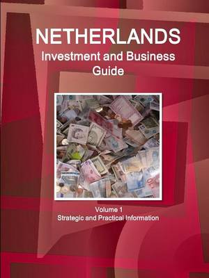 Netherlands Investment and Business Guide Volume 1 Strategic and Practical Information (Paperback)