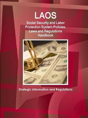 Laos Social Security and Labor Protection System Policies, Laws and Regulations Handbook - Strategic Information and Regulations (Paperback)