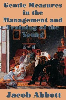 Gentle Measures in the Management and Training of the Young (Paperback)