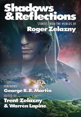 Shadows & Reflections: A Roger Zelazny Tribute Anthology (Hardback)