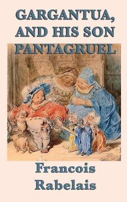 Gargantua, and His Son Pantagruel (Hardback)
