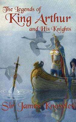 The Legends of King Arthur and His Knights (Hardback)