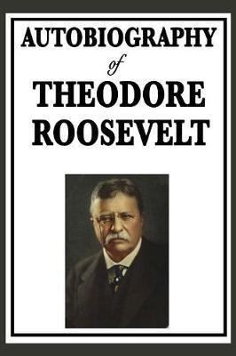 Autobiography of Theodore Roosevelt (Hardback)