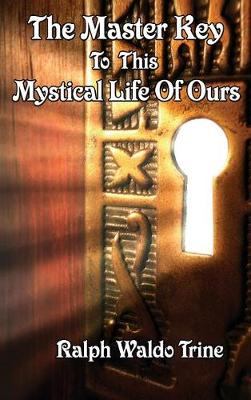 The Master Key to This Mystical Life of Ours (Hardback)