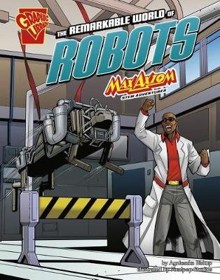 The Remarkable World of Robots: Max Axiom Stem Adventures - Stem Adventures (Paperback)
