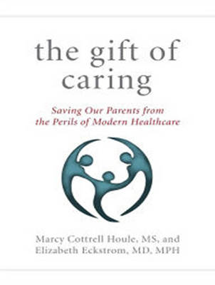 The Gift of Caring: Saving Our Parents from the Perils of Modern Healthcare (CD-Audio)