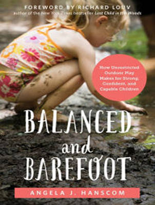 Balanced and Barefoot: How Unrestricted Outdoor Play Makes for Strong, Confident, and Capable Children (CD-Audio)